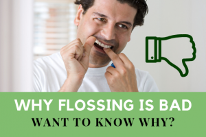 Why flossing is bad, want to know why?