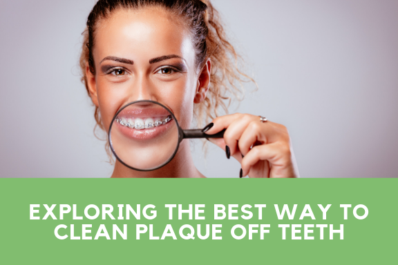 Exploring the best way to clean plaque off teeth