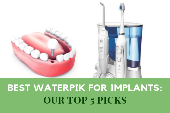 Best Waterpik For Implants, Our Top 5 Picks