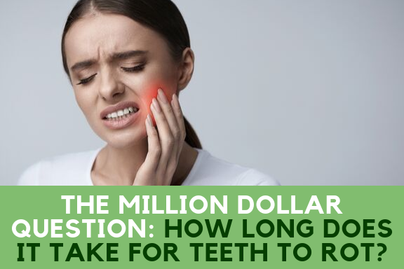 How long does it takes to rot your teeth