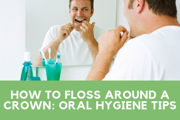 How to floss around a crown, oral hygiene tips