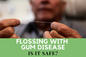 Flossing with gum disease, it it safe?