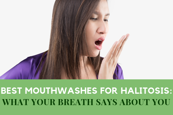 Best Mouthwashes for Halitosis - What your breath says about you