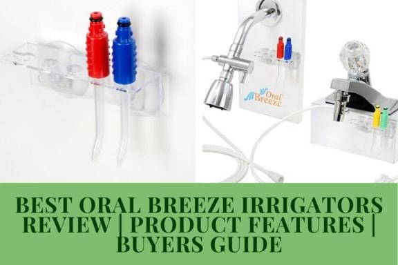 Best Oral Breeze Irrigators Review
